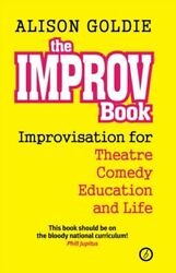 The Improv Book: Improvisation for Theatre Comedy Education and Lif...