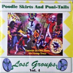 Poodle Skirts and Pony Tails LOST GROUPS Vol. 4 LIKE NEW CD 24 Songs $11.00