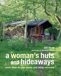 A Woman's Huts and Hideaways: More than 40 She Sheds and other Retr...