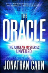 The Oracle: The Jubilean Mysteries Unveiled By: Jonathan Cahn