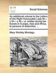 An additional volume to the Letters of the Righ Montagu $20.44