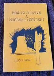 HOW TO SURVIVE A NUCLEAR ACCIDENT BY DUNCAN LONG VERY GOOD PAPERBACK 1988 $15.00