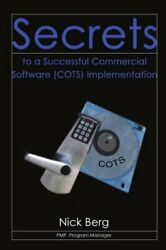 Secrets to a Successful Commercial Software Cots Implementation Berg Nick