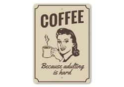 Coffee Because Adulting is Hard Witty Home Signs Funny Home Metal Sign $17.95