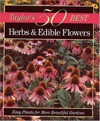 Taylor#x27;s 50 Best Herbs amp; Edible Flowers: Easy Plants for More Beautiful Gard... $5.35