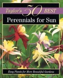 Perennials for Sun: Easy Plants for More Beautiful Gardens Taylor#x27;s 50 Best... $5.47