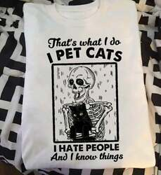 That#x27;s What I Do I Pet Cats And I Know Things Human Skeleton Skull T shirt $15.99