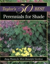 Perennials for Shade: Easy Plants for More Beautiful Gardens Taylor#x27;s 50 Be... $4.74