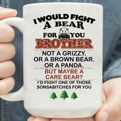 I Would Fight A Bear For You Brother Funny Coffee Mug Gift For Brother Funny Cup $14.95