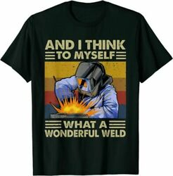 Vintage And I Think To Myself What A Wonderful Weld T Shirt Tee Gift 2021 $10.50
