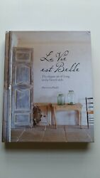 La Vie Est Belle: The elegant art of living in the French style $20.00