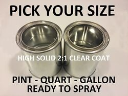 Pick Your Size- Pint / Quart / Gallon Premium Ready to Spray 2:1 H.S. Clear Coat $23.00