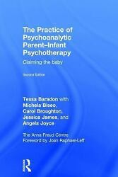 The Practice of Psychoanalytic Parent-Infant Psychotherapy : Claiming the...
