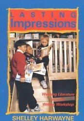 Lasting Impressions: Weaving Literature into the Writing Workshop Harwayne She
