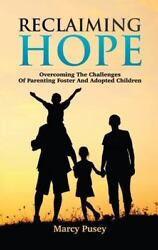Reclaiming Hope: Overcoming the Challenges of Parenting Foster and Adoptive C...