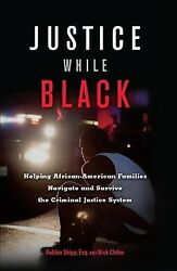 Justice While Black : Helping African-American Families Navigate and Survive ...