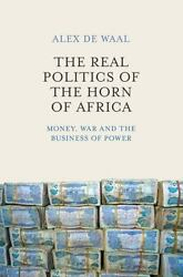The Real Politics of the Horn of Africa: Money War and the Business of Power