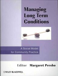 Managing Long Term Conditions : A Social Model for Community Practice Paperb...