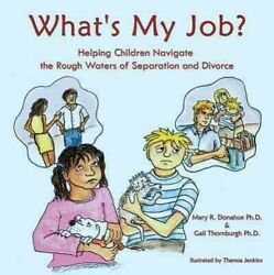 What's My Job? : Helping Children Navigate the Rough Waters of Separation and...