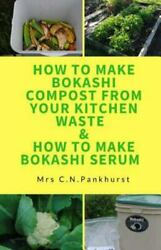 How to Make Bokashi Compost from Your Kitchen Waste amp; How to Make Bokashi Ser... $11.59
