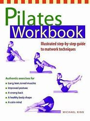 Pilates Workbook: Illustrated Step by Step Guide to Matwork Techniques King Mi $5.98
