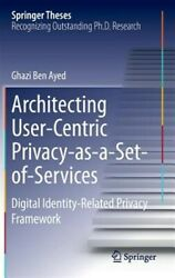 Architecting User-Centric Privacy-As-a-Set-of-Services : A Digital Identity-R... $151.81