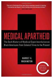 〽Medical Apartheid by  Harriet A. Washington
