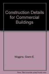 Construction Details for Commercial Buildings by Wiggins Glenn E. Book The Fast