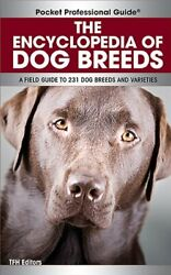 The Encyclopedia of Dog Breeds: A Field Guide to 231 Dog Breed... by Tfh Editors $13.69