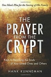 The Prayer from the Crypt: Keys to Reaching the Souls of Yo... by Kunneman Hank $15.49