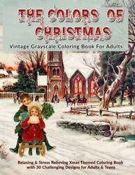 The Colors Of Christmas: Vintage Grayscale Coloring Book For Adults: Relaxing... $11.53