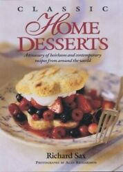 Classic Home Desserts A Treasury of Heirloom amp; Contemporary ... by Richard Sax $34.99