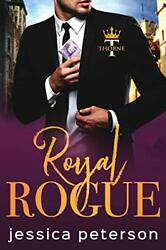 Royal Rogue: A Steamy Royal Romance: 3 Thorne Monarchs by Peterson Jessica $17.49