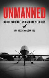 Unmanned : Drone Warfare and Global Security Paperback by Rogers Ann; Hill... $28.02