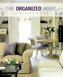 The Organized Home: Design Solutions For Clutter free Living $5.49