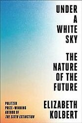 Under a White Sky : The Nature of the Future Hardcover by Kolbert Elizabeth... $21.81