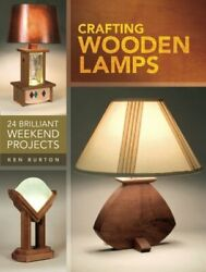 Crafting Wooden Lamps: 24 Brilliant Weekend Projects by Burton Ken Book The $199.99