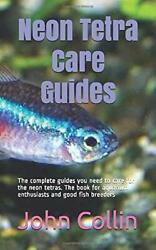 Neon Tetra Care Guides: The complete guides you need to care ... by Collin John $17.49