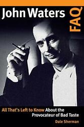 John Waters FAQ: All That#x27;s Left to Know About the Provocate... by Sherman Dale $10.69