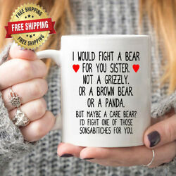 I Would Fight A Bear For You Sister Funny Birthday Present Coffee Mug Gift Chri $12.95