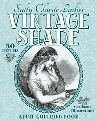 Vintage Shade: Salty Classic Ladies: Adult Coloring Book by Naughty Color Me $9.69