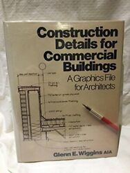 Construction Details for Commercial Buildings by Glenn E. Wiggins Book The Fast