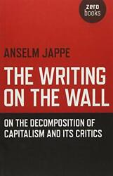 The Writing on the Wall: On the Decomposition of Capitalism a... by Anselm Jappe $13.39