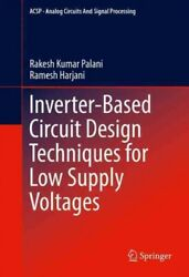 Inverter Based Circuit Design Techniques for Low Supply Voltages Hardcover b... $129.41