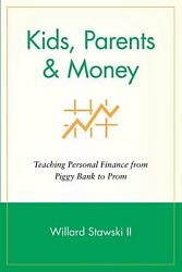 Kids Parents & Money: Teaching Personal Finance from Piggy Bank to Prom by Will