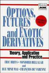Options Futures and Exotic Derivatives: Theory Application and Practice by Eri