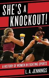 She's a Knockout!: A History of Women in Fighting Sports by L.A. Jennings (Engli