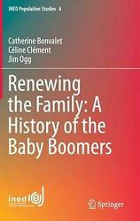 Renewing the Family: a History of the Baby Boomers by Catherine Bonvalet (Englis