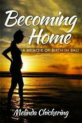Becoming Home: A Memoir of Birth in Bali by Melinda Chickering (English) Paperba