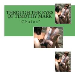 Through the Eyes of Timothy Mark: Chains by Timothy Mark (English) Paperback Boo